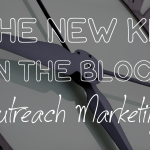 The New Kid on the Block – Outreach Marketing