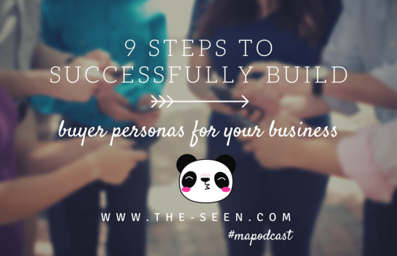 9 Steps to Successfully Build Buyer Personas for Your Business [#mapodcast]