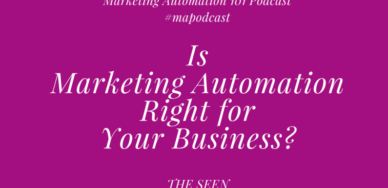 Is Marketing Automation Right for Your Business? [#mapodcast]