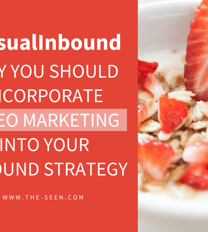 Why Should You Incorporate Video Marketing into Your Inbound Strategy?