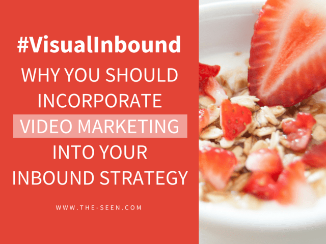 Why You Should Incorporate Video Marketing into Your Inbound Strategy [#VisualInbound]