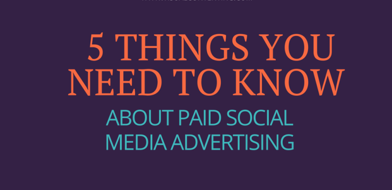 5 Things You Need To Know About Paid Social Media Advertising