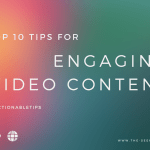 Top 10 Tips for More Engaging Video Content