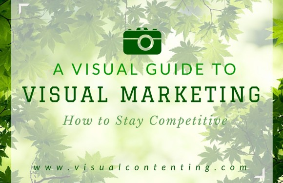 The Visual Guide to Visual Marketing – How to Stay Competitive