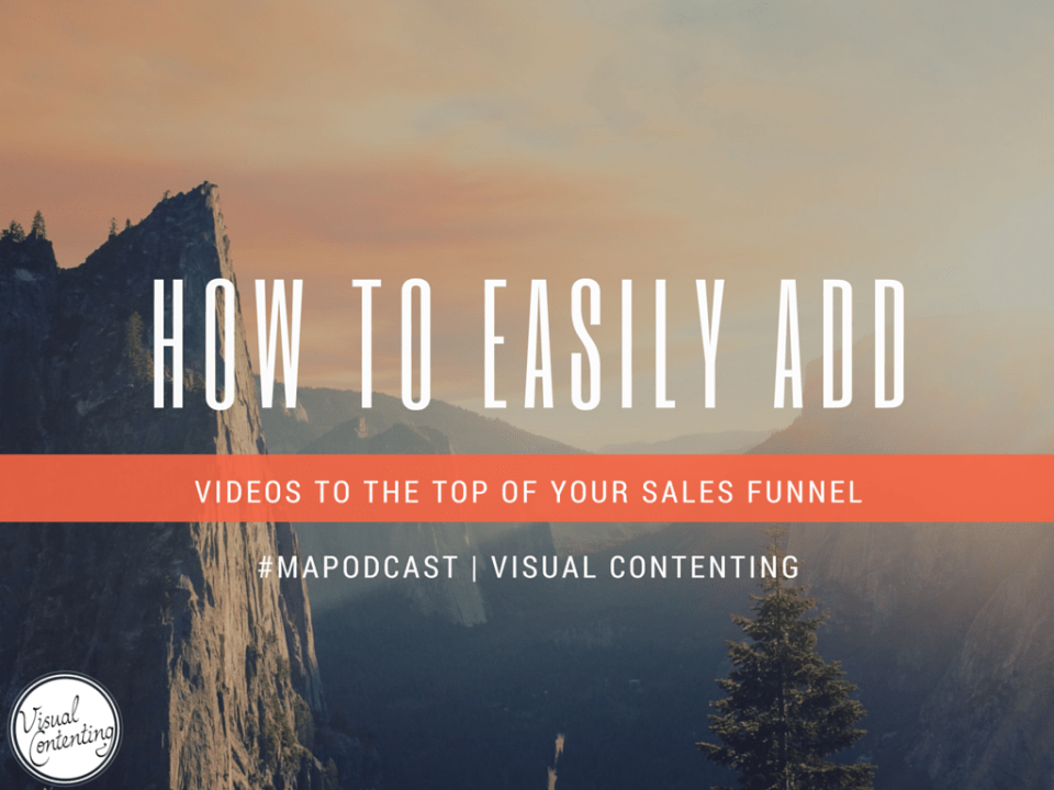 How to Easily Add Videos to the Top of Your Sales Funnel  [#mapodcast]