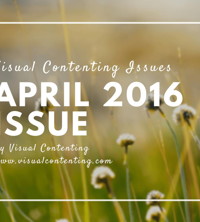 Monthly Visual Contenting Issues for Savvy Marketers and Entrepreneurs – Issue 3 Apr 2016