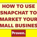 How to Use Snapchat to Market Your Small Business [Infographic]