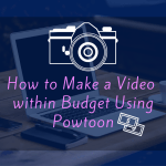 How to Make a Video within Budget Using Powtoon
