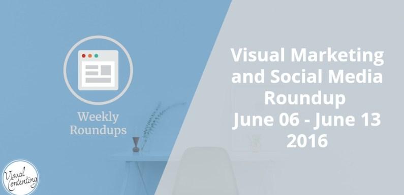 Visual Marketing and Social Media Roundup (June 06 – June 13 2016)