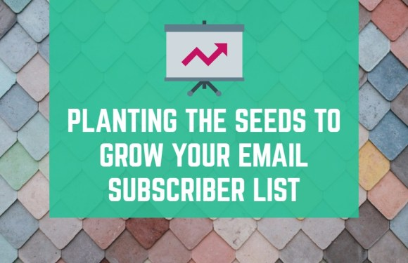 Planting the Seeds to Grow Your Email Subscriber List [Infographic]