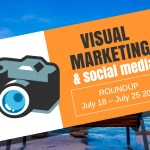 Visual Marketing and Social Media Roundup (July 18 – July 25 2016)
