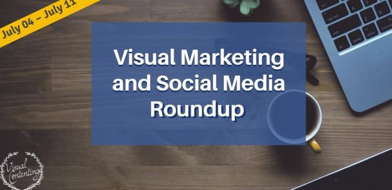 Visual Marketing and Social Media Roundup (July 04 – July 11 2016)