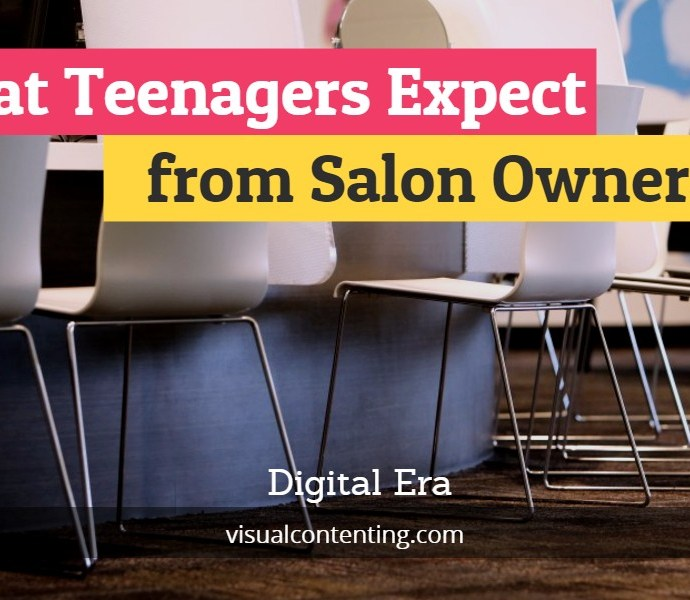 What Teenagers Expect from Salon Owners – Digital Era