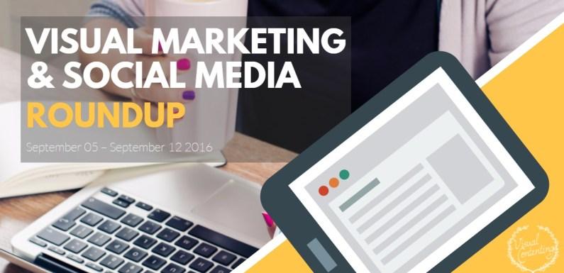 Visual Marketing and Social Media Roundup (September 05 – September 12 2016)