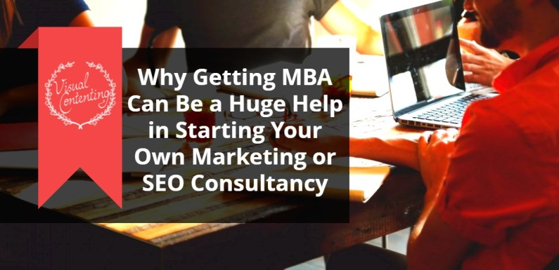 Why Getting Your MBA Can Be a Huge Help in Starting Your Own Marketing or SEO Consultancy