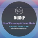 Visual Marketing and Social Media Roundup (October 17 – October 24 2016)