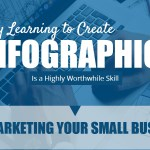 Why Learning to Create Infographics Is a Highly Worthwhile Skill for Marketing Your Small Business