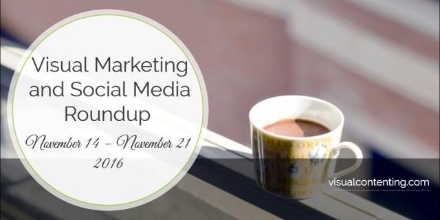 visual-marketing-and-social-media-roundup-november-14-november-21-2016