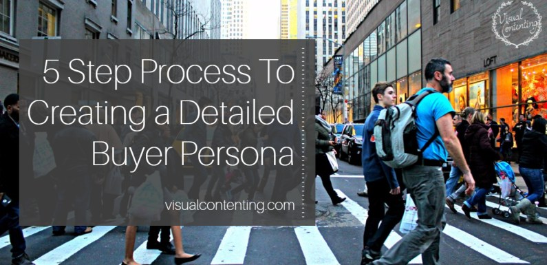 5 Step Process To Creating a Detailed Buyer Persona