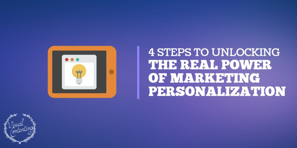 4 Steps to Unlocking the Real Power of Marketing Personalization [Infographic]