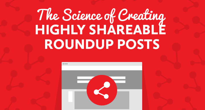 The Science of Creating Highly Shareable Roundup Posts [Infographic]