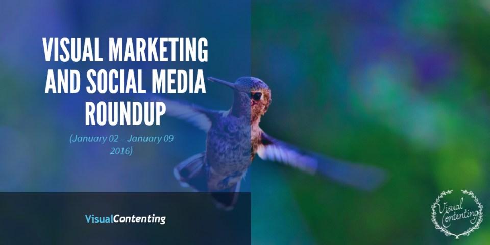 Visual Marketing and Social Media Roundup (January 02 – January 09 2017)