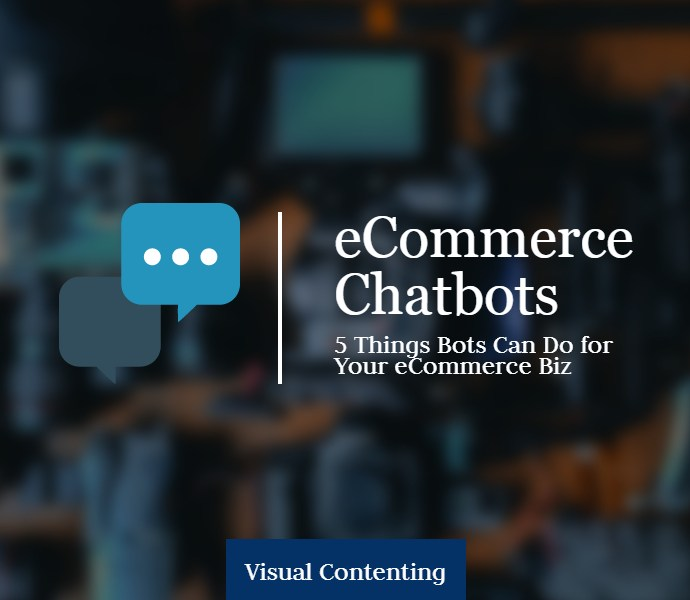 eCommerce Chatbots: 5 Things Bots Can Do for Your eCommerce Biz