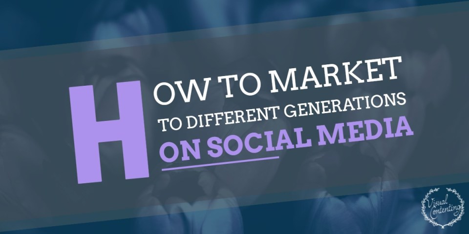 How to Market to Different Generations on Social Media [Infographic]