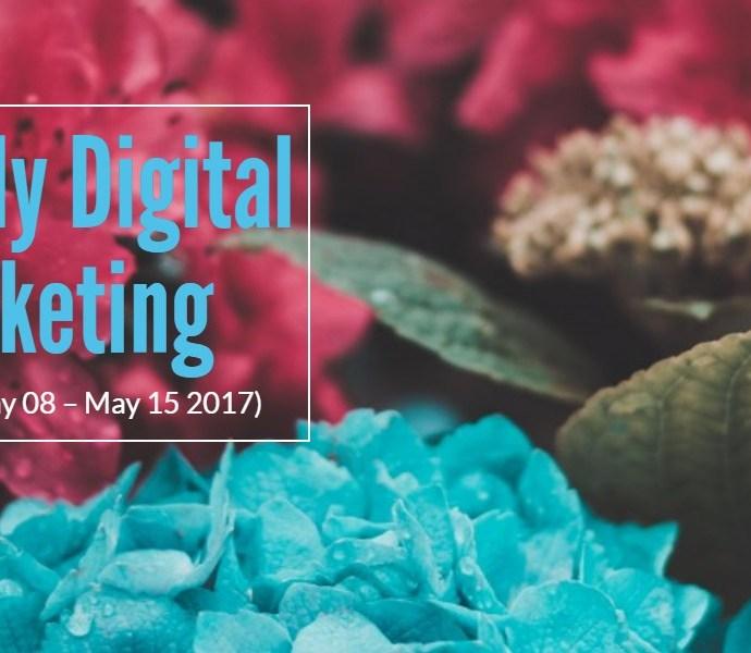 Weekly Digital Marketing Roundup (May 08 – May 15 2017)