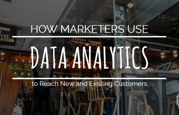 How Marketers Use Data Analytics to Reach New and Existing Customers [Infographic]
