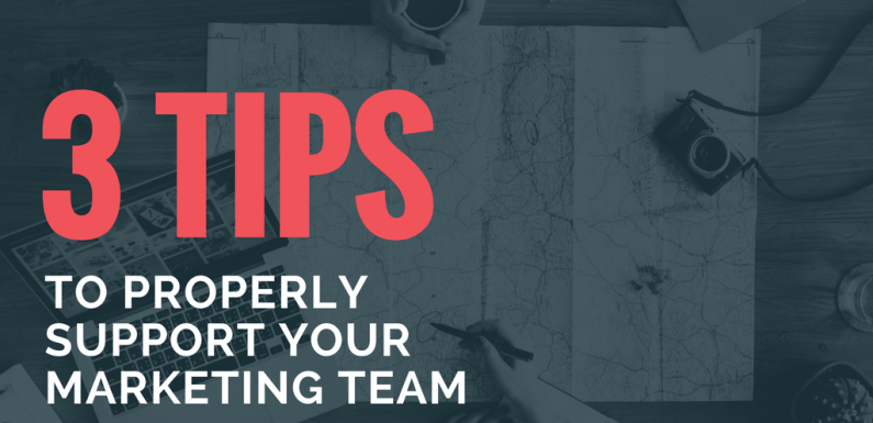3 Tips to Properly Support Your Marketing Team