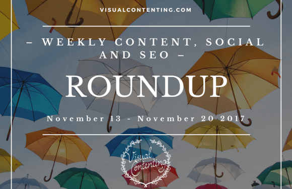 Weekly Content, Social and SEO Roundup (November 13 – November 20 2017)