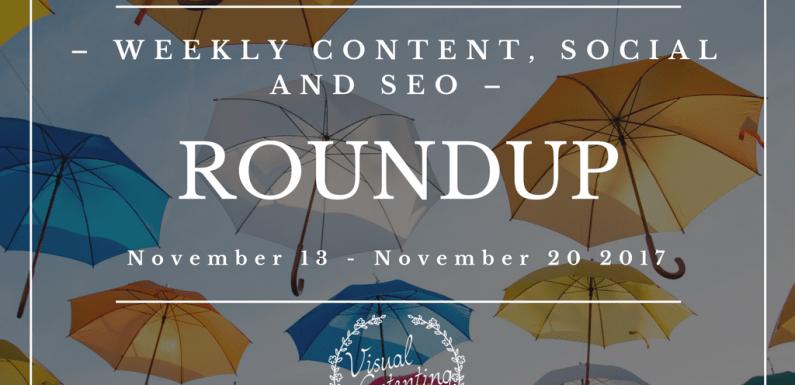 Weekly Content, Social and SEO Roundup (November 13 – November 20 2017)