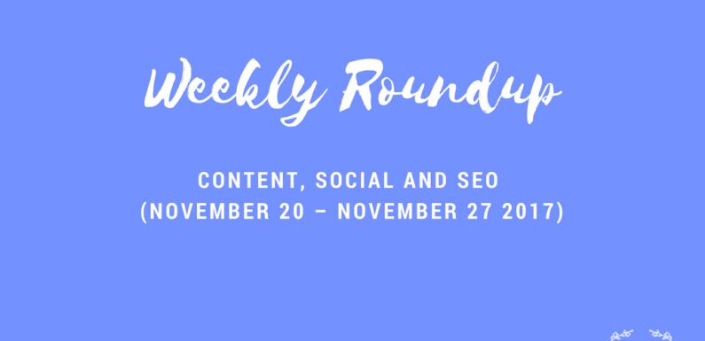 Weekly Content, Social and SEO Roundup (November 20 – November 27 2017)