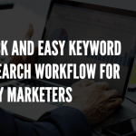 A Quick and Easy Keyword Research Workflow for Busy Marketers