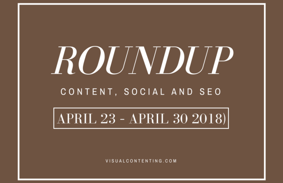 Weekly Content, Social and SEO Roundup (April 23 – April 30 2018)