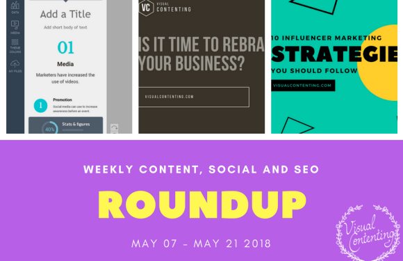 Weekly Content, Social and SEO Roundup (May 07 – May 21 2018)