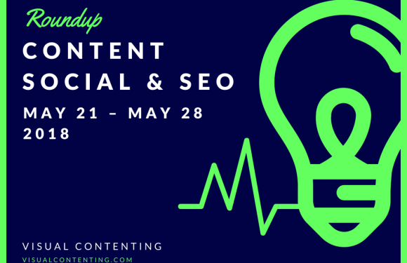 Weekly Content, Social and SEO Roundup (May 21 – May 28 2018)
