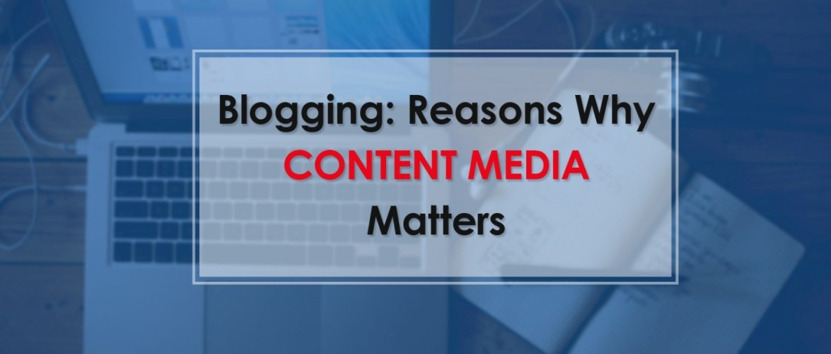 Blogging – Reasons Why Content Media Matters
