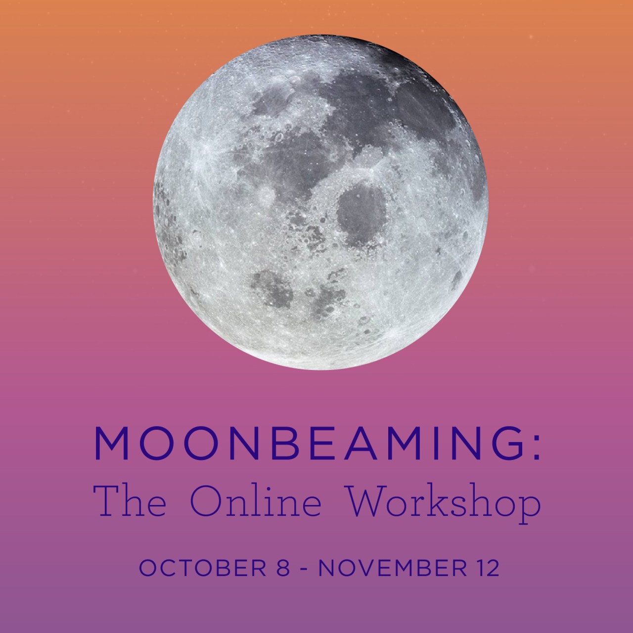 Moonbeaming: The Online Workshop by Sarah Faith Gottesdiener 2018