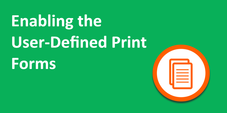 Enabling the User-Defined Print Forms
