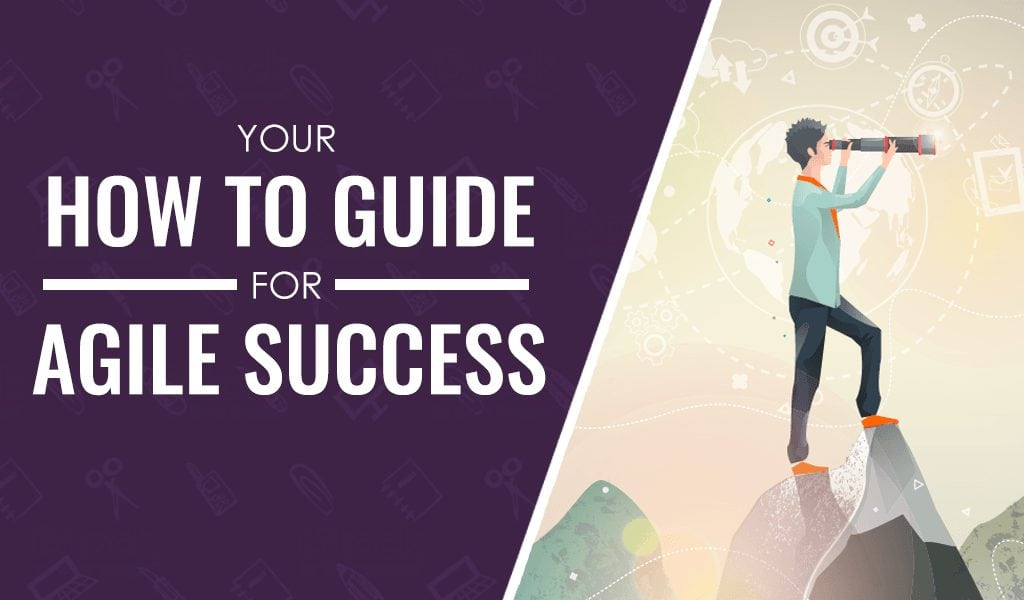 Your How-To Guide For Success with an Agile Methodology