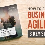 How Agile Leaders Create Business Agility – 3 Key Steps
