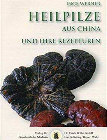 Heilpilze aus China: und ihre Rezepturen