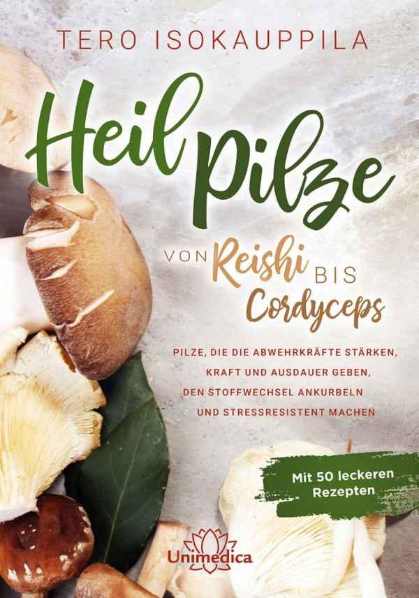 Heilpilze: Von Reishi bis Cordyceps Pilze, die die Abwehrkräfte stärken
