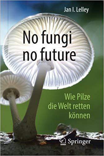 No fungi no future: Wie Pilze die Welt retten können