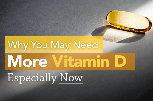 Why You May Need More Vitamin D — Especially Now