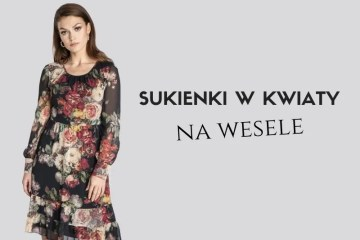 Sukienki w kwiaty na wesele lato 2021