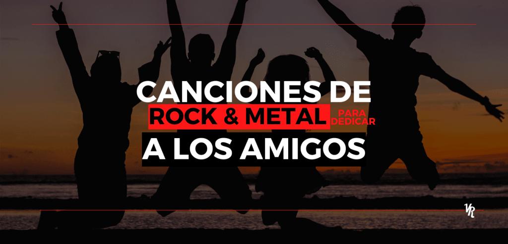 CANCIONES DE ROCK Y METAL para dedicar a los amigos