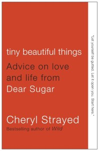Tiny Beautiful Things Dear Sugar by Cheryl Strayed
